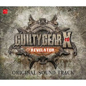 GUILTY GEAR Xrd -REVELATOR- ORIGINAL SOUNDTRACK [OST]